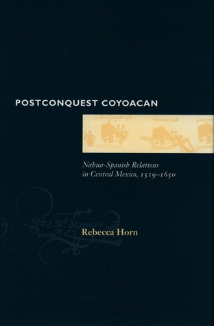 Postconquest Coyoacan: Nahua-Spanish Relations in Central Mexico, 1519-1650