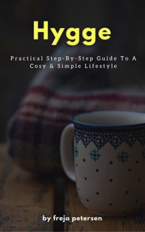 Hygge: Practical Step-By-Step Guide To A Cosy & Simple Lifestyle (Hygge Life Book 2)