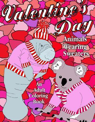 Valentine's Day: Animals Wearing Sweaters, an Adult Coloring Book